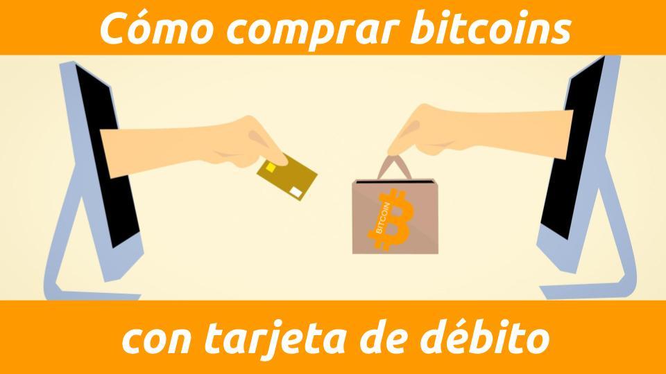 Cómo comprar bitcoins con tarjeta de débito