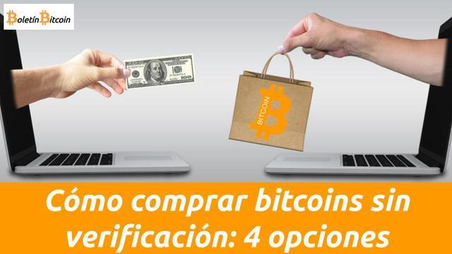 Cómo comprar bitcoins sin verificación de identidad: 4 opciones