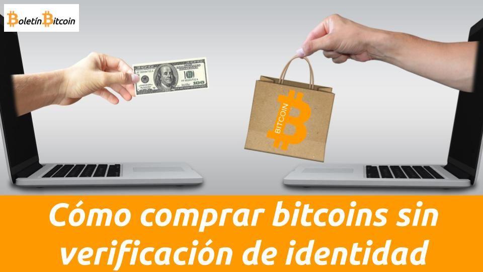 como comprar bitcoin sin verificación de identidad anónimamente